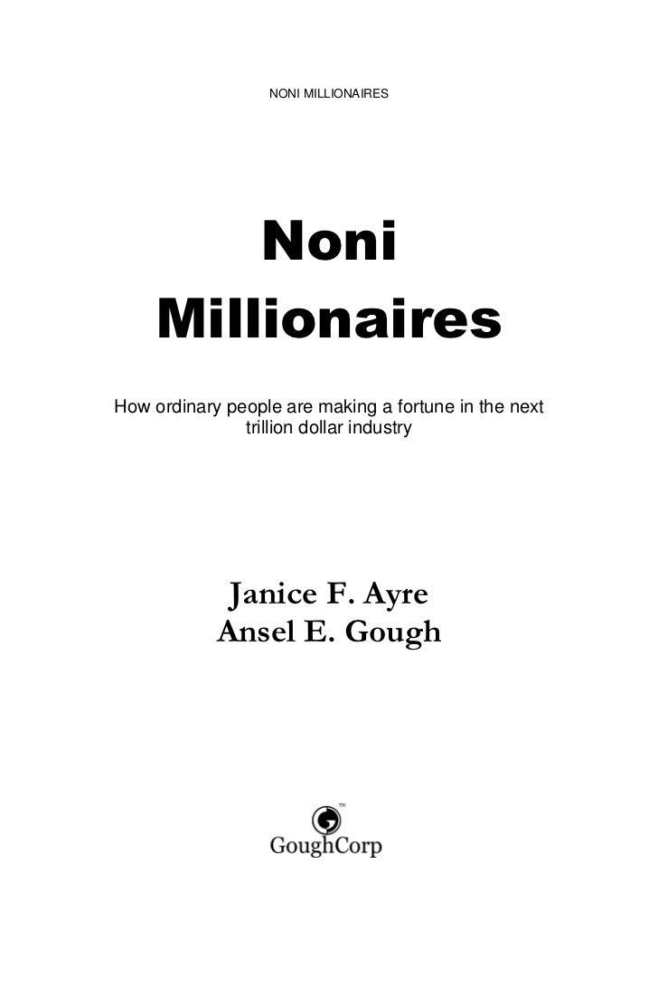 NONI MILLIONAIRES        Noni    MillionairesHow ordinary people are making a fortune in the next               trillion d...