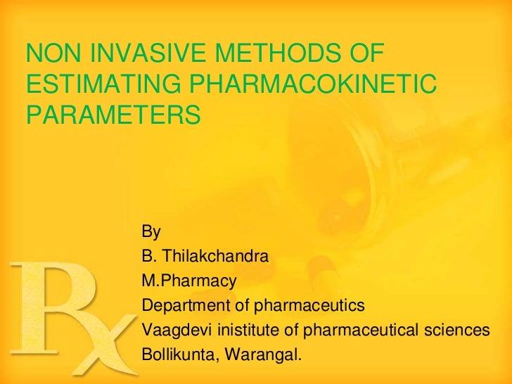 NON INVASIVE METHODS OFESTIMATING PHARMACOKINETICPARAMETERS       By       B. Thilakchandra       M.Pharmacy       Departm...