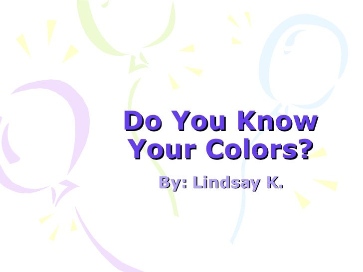 Do You Know Your Colors? By: Lindsay K.
