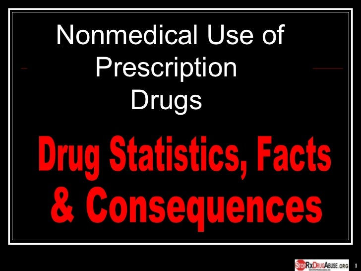 Nonmedical Use of Prescription  Drugs  Drug Statistics, Facts & Consequences