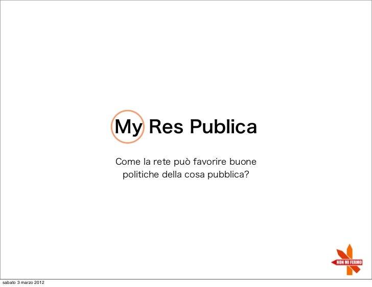 My Res Publica                      Come la rete può favorire buone                       politiche della cosa pubblica?sa...