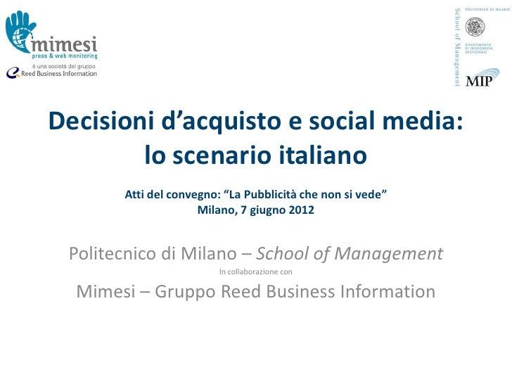 """Decisioni d'acquisto e social media:        lo scenario italiano       Atti del convegno: """"La Pubblicità che non si vede"""" ..."""