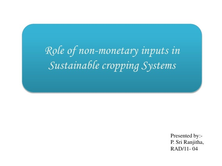 Role of non-monetary inputs in Sustainable cropping Systems                            Presented by:-                     ...