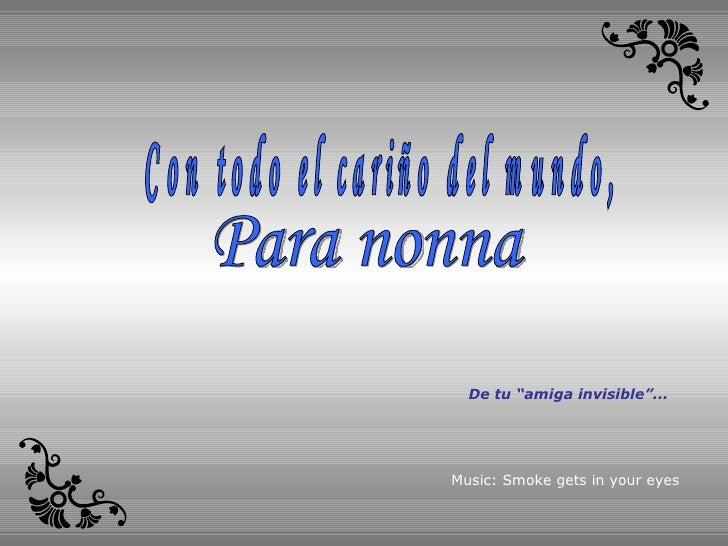 """Para nonna Con todo el cariño del mundo, Music: Smoke gets in your eyes De tu """"amiga invisible""""..."""