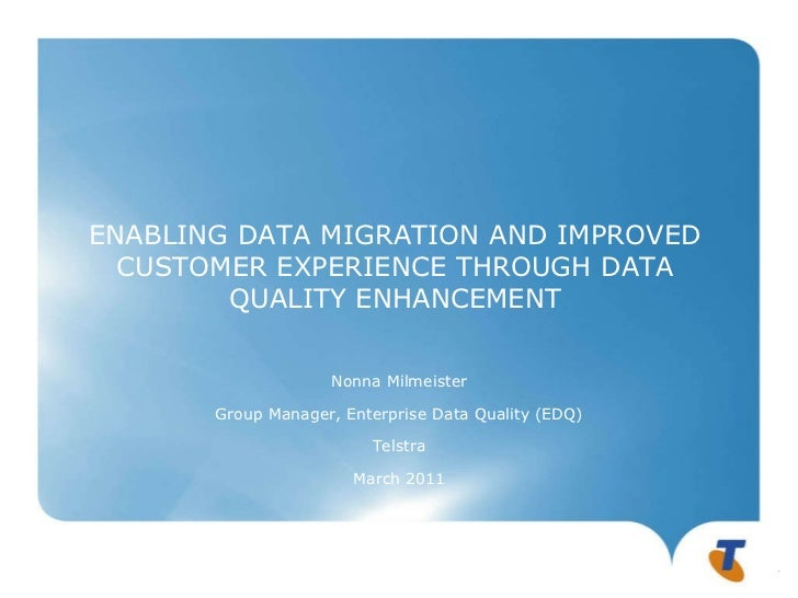 ENABLING DATA MIGRATION AND IMPROVED CUSTOMER EXPERIENCE THROUGH DATA QUALITY ENHANCEMENT Nonna Milmeister Group Manager, ...