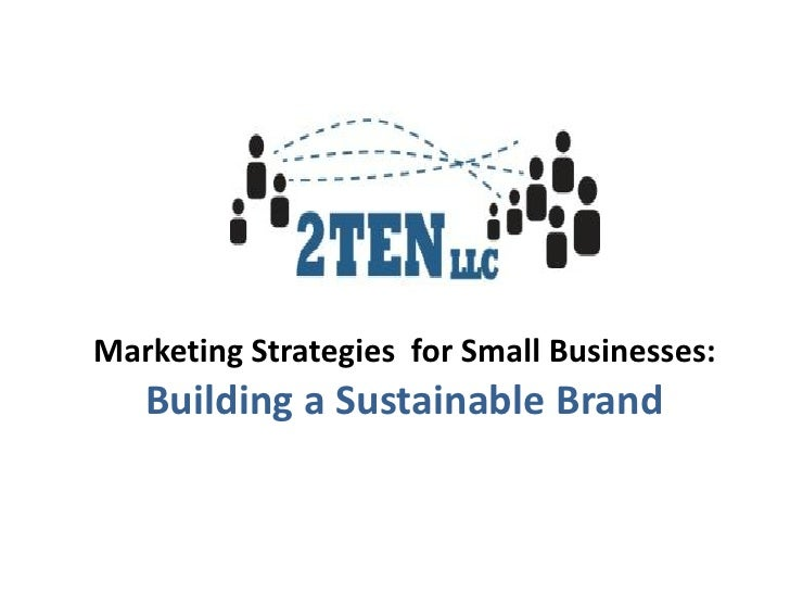 Marketing Strategies for Small Businesses:   Building a Sustainable Brand
