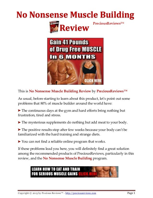 Copyright © 2013 by Precious Reviews™ - http://preciousreviews.com Page 1No Nonsense Muscle BuildingReviewThis is No Nonse...