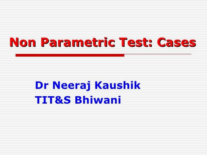 Non Parametric Test: Cases Dr Neeraj Kaushik TIT&S Bhiwani