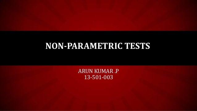 NON-PARAMETRIC TESTS ARUN KUMAR .P 13-501-003