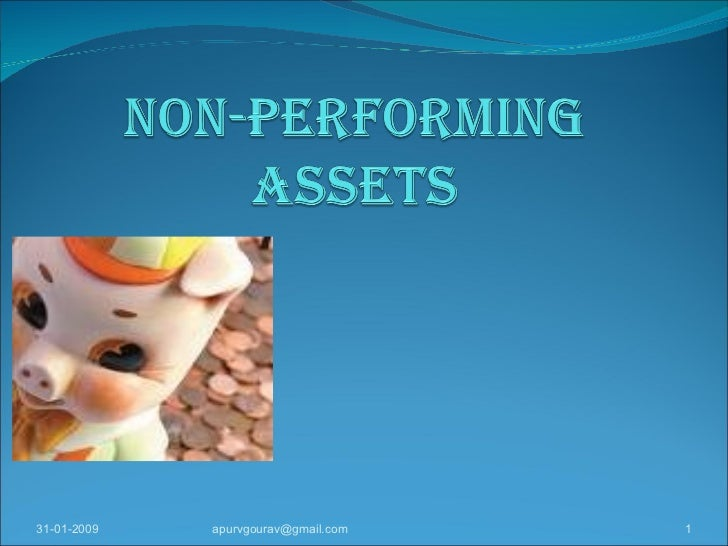 project report on non performing assets Project report on non performing assets pdf purpose of the project is to know how npa levels will affect the profitability ofa comparative study of non performing assets in india in the global context - similarities and dissimilarities, remedial measures.