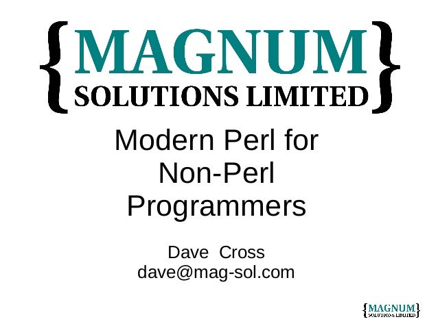 Modern Perl for Non-Perl Programmers Dave Cross dave@mag-sol.com