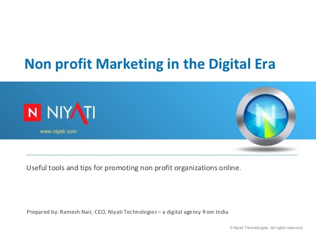Non profit Marketing in the Digital Era     www.niyati.comUseful tools and tips for promoting non profit organizations onl...