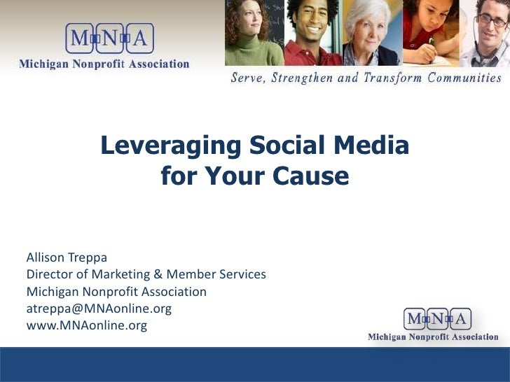 Leveraging Social Media                for Your Cause   Allison Treppa Director of Marketing & Member Services Michigan No...