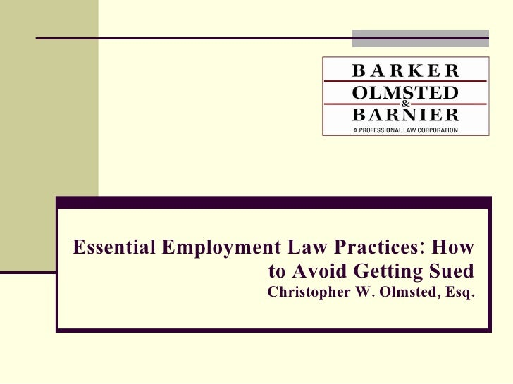 Essential Employment Law Practices: How to Avoid Getting Sued Christopher W. Olmsted, Esq.