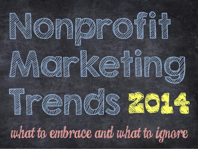 Nonprofit Marketing Trends 2014: What to Ignore, What to Embrace