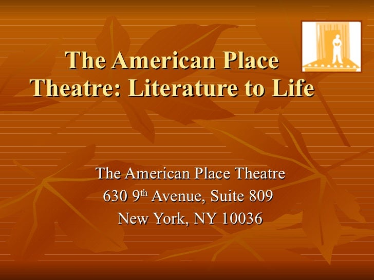 The American Place Theatre: Literature to Life The American Place Theatre 630 9 th  Avenue, Suite 809  New York, NY 10036