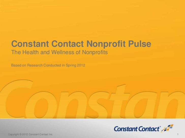 Constant Contact Nonprofit Pulse  The Health and Wellness of Nonprofits  Based on Research Conducted in Spring 2012Copyrig...