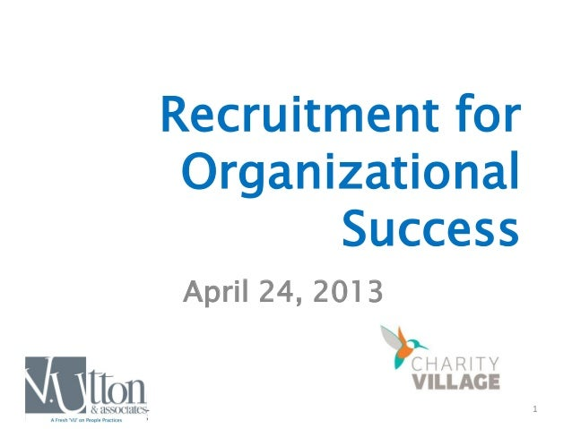 1 Recruitment for Organizational Success April 24, 2013