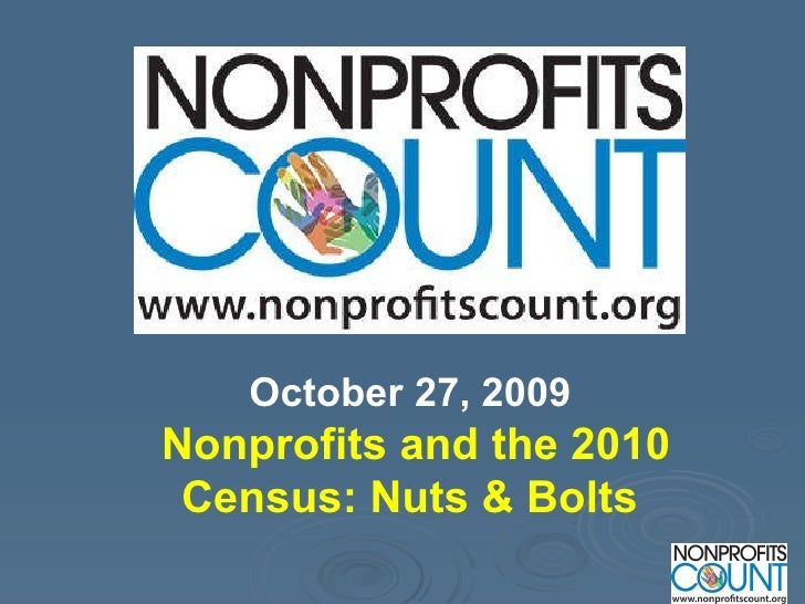October 27, 2009   Nonprofits and the 2010 Census: Nuts & Bolts