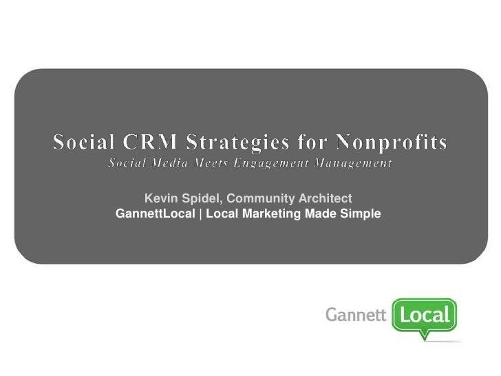 Social CRM Strategies for Nonprofits<br />Social Media Meets Engagement Management<br />Kevin Spidel, Community Architect<...