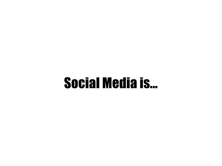 Social Media is...