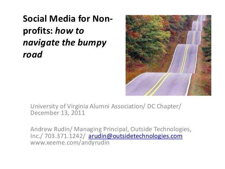Social Media for Non-profits: how tonavigate the bumpyroad University of Virginia Alumni Association/ DC Chapter/ December...