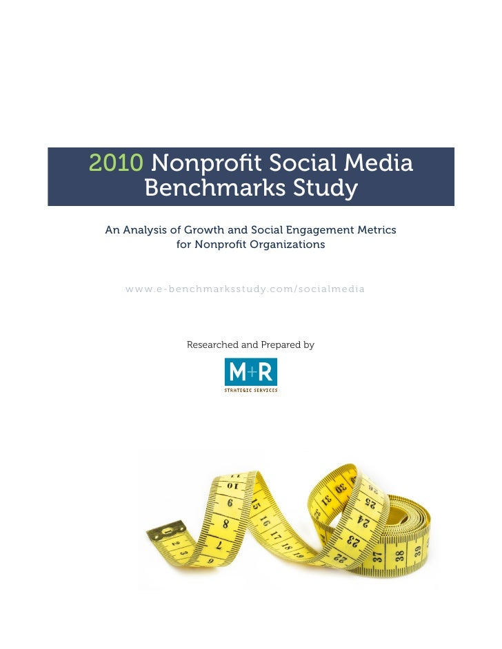 2010 Nonprofit Social Media     Benchmarks Study  An Analysis of Growth and Social Engagement Metrics               for No...