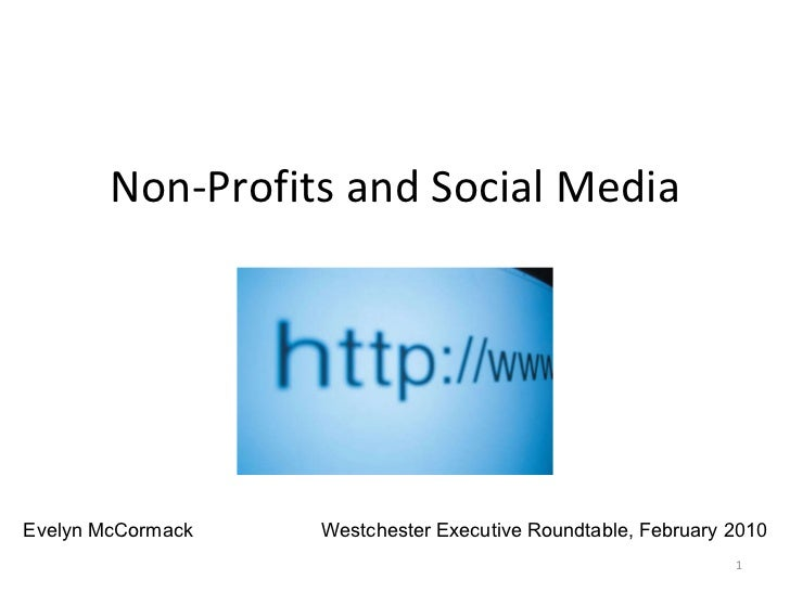 Non-Profits and Social Media Evelyn McCormack   Westchester Executive Roundtable, February 2010
