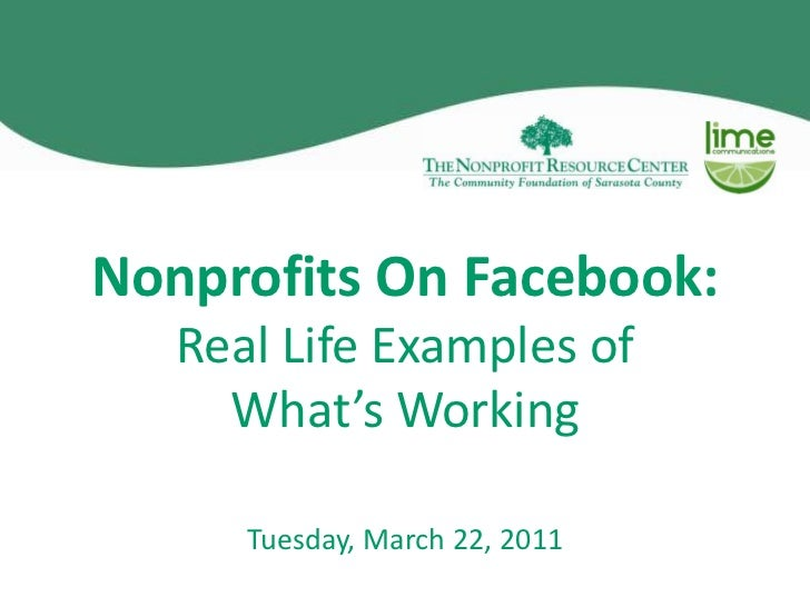 Nonprofits On Facebook:Real Life Examples of What's Working<br />Tuesday, March 22, 2011<br />