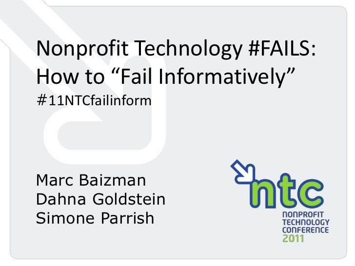 "Nonprofit Technology #FAILS: How to ""Fail Informatively"" #11NTCfailinform<br />Marc Baizman<br />Dahna Goldstein<br />Simo..."