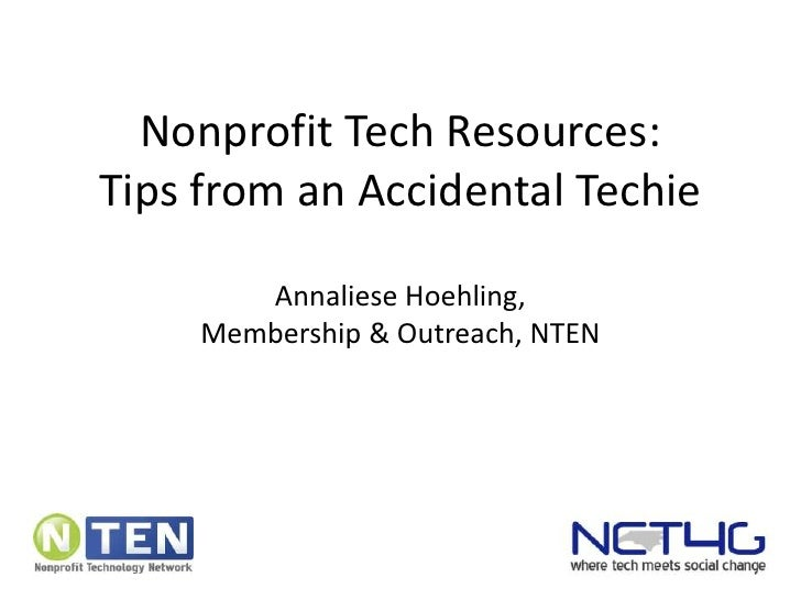 Nonprofit Tech Resources:Tips from an Accidental Techie<br />AnnalieseHoehling, <br />Membership & Outreach, NTEN<br />