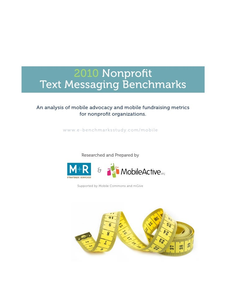 2010 Nonprofit  Text Messaging Benchmarks An analysis of mobile advocacy and mobile fundraising metrics                  f...