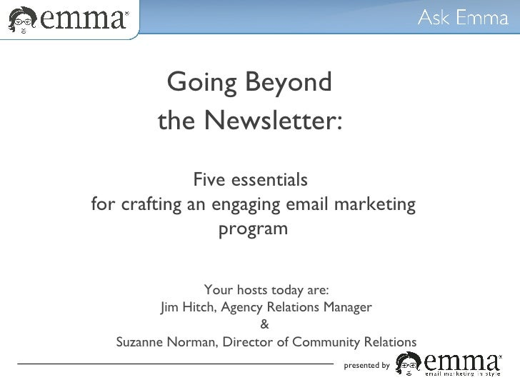 Going Beyond  the Newsletter:   Five essentials  for crafting an engaging email marketing program presented by Your hosts ...