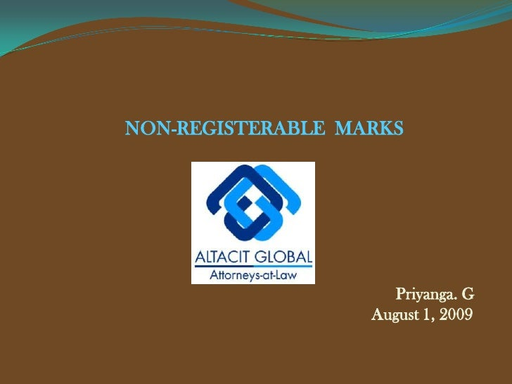NON-REGISTERABLE  MARKS<br />                 Priyanga. G<br />  August 1, 2009<br />