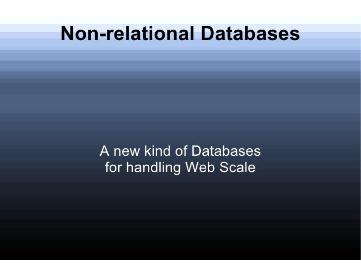 Non-relational Databases A new kind of Databases for handling Web Scale