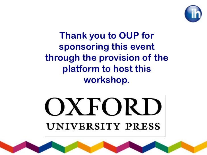 Thank you to OUP for   sponsoring this eventthrough the provision of the    platform to host this         workshop.