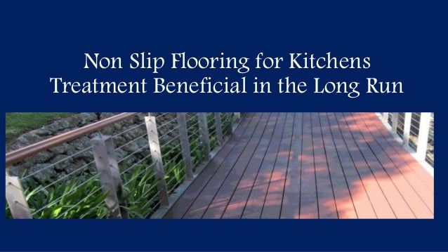 Anti Slip Floor Treatments : Non slip flooring for kitchens treatment beneficial in the