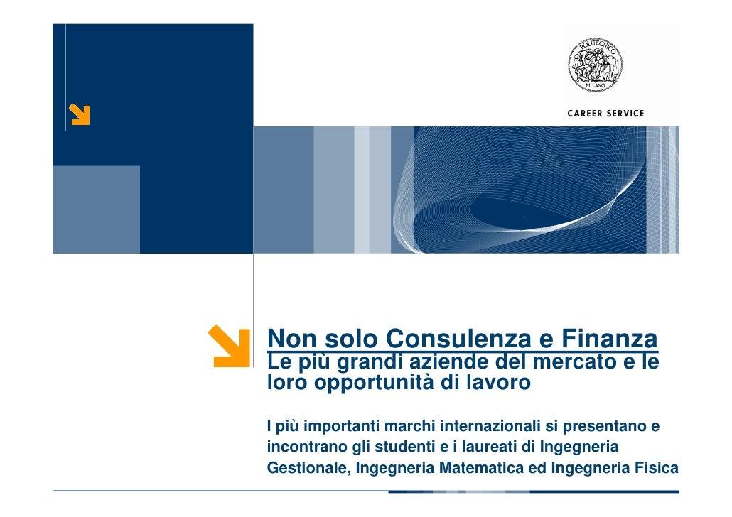 Non solo Consulenza e Finanza Le più grandi aziende del mercato e le loro opportunità di lavoro I più importanti marchi in...