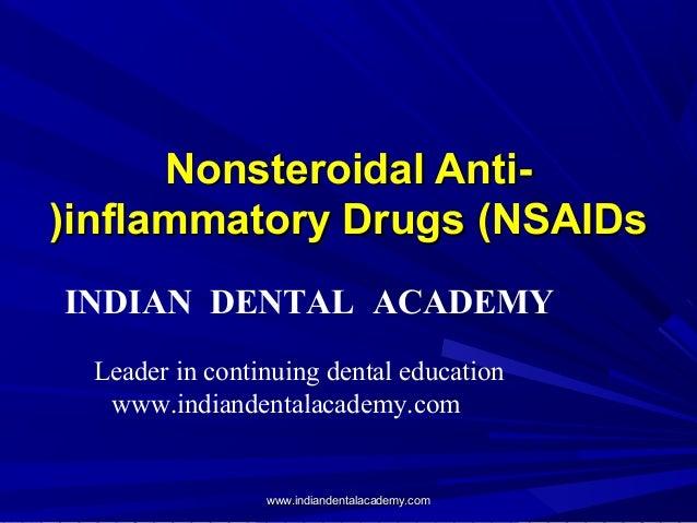 Nonsteroidal Anti-Nonsteroidal Anti- inflammatory Drugs (NSAIDsinflammatory Drugs (NSAIDs(( INDIAN DENTAL ACADEMY Leader i...