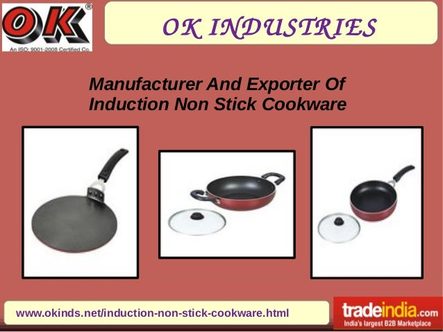 OK INDUSTRIES www.okinds.net/induction-non-stick-cookware.html Manufacturer And Exporter Of Induction Non Stick Cookware