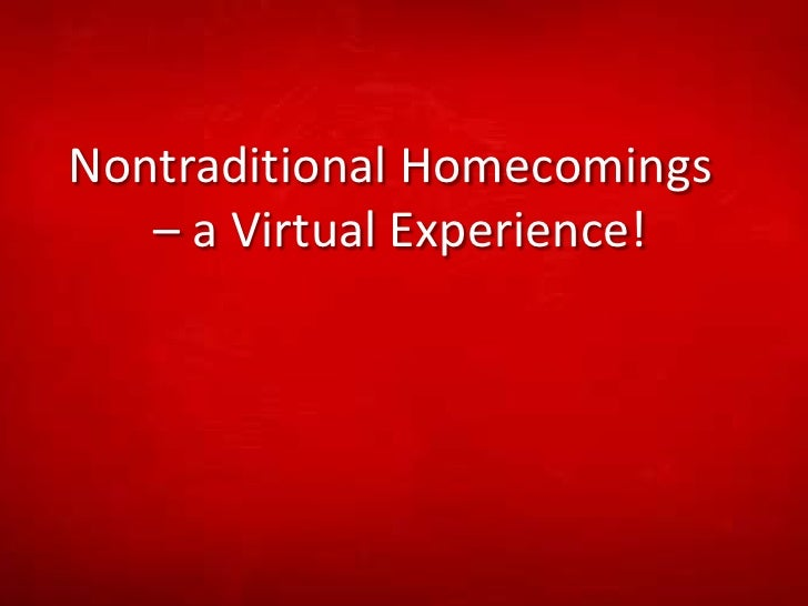 Nontraditional Homecomings <br />       – a Virtual Experience!<br />