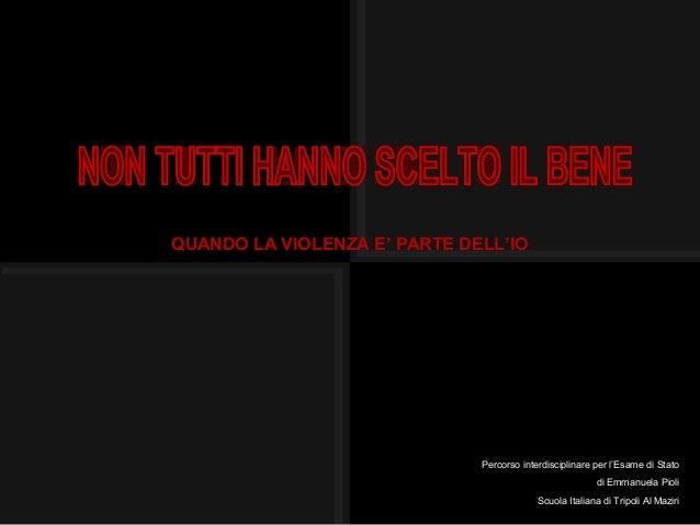 Percorso interdisciplinare per l'Esame di Statodi Emmanuela PioliScuola Italiana di Tripoli Al MaziriQUANDO LA VIOLENZA E'...