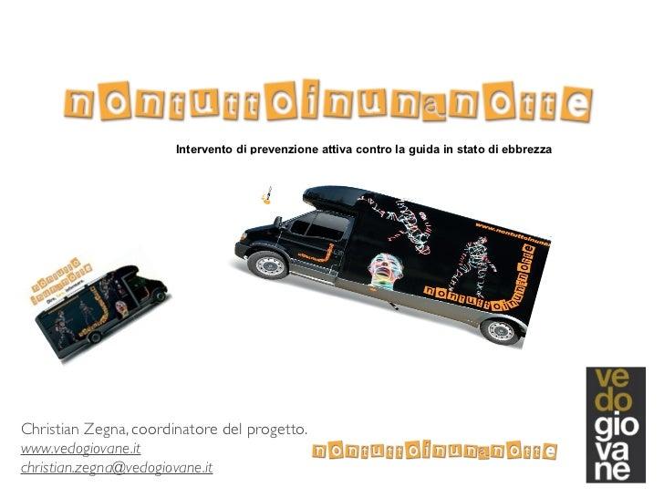 Intervento di prevenzione attiva contro la guida in stato di ebbrezzaChristian Zegna, coordinatore del progetto.www.vedogi...