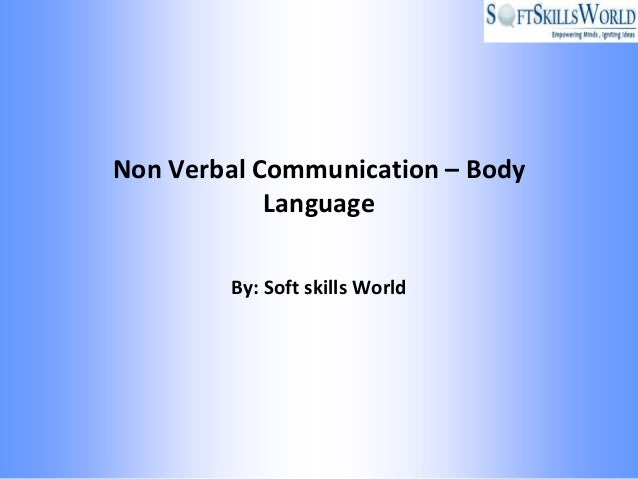 Non Verbal Communication – Body            Language        By: Soft skills World