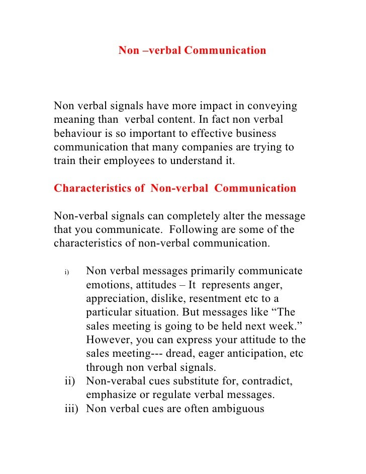 Non –verbal Communication    Non verbal signals have more impact in conveying meaning than verbal content. In fact non ver...