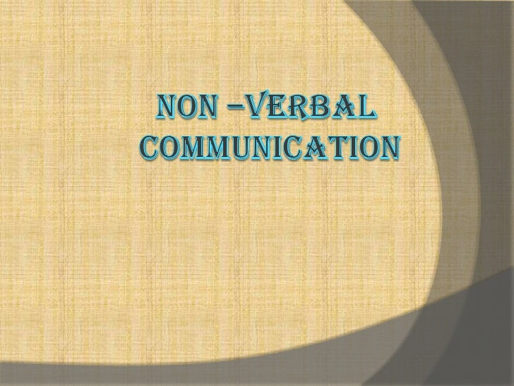 INTRODUCTION Non-Verbal   (non word) communication means    all communication without words. Nonverbal    communication ...