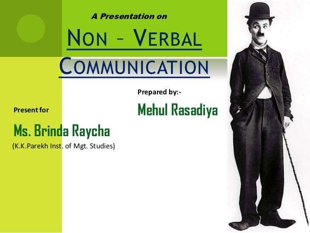 A Presentation on                N ON – V ERBAL               C OMMUNICATION                                     Prepared ...