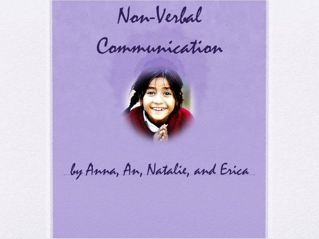 Non-Verbal    Communicationby Anna, An, Natalie, and Erica