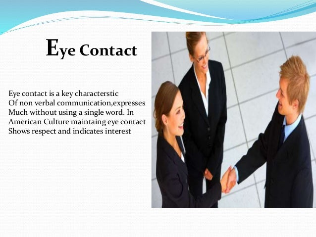 communication and eye contact Appropriate eye contact plays an important role in nonverbal communication in the united states, good eye contact.