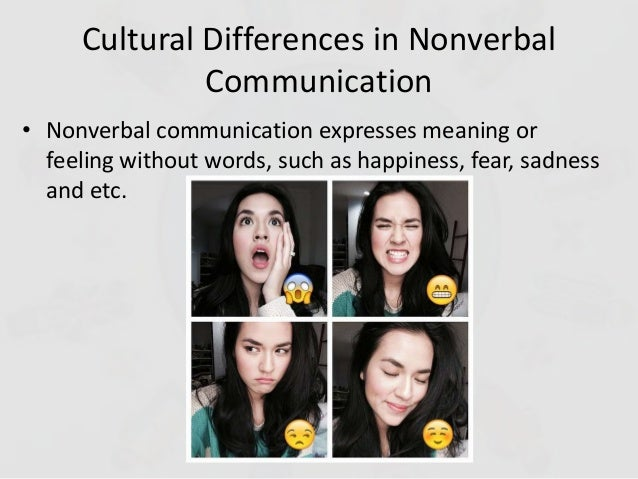 the differences in nonverbal communication between different cultures Learn how cultural differences can play out in the classroom how cultural differences may affect student performance it may be difficult to understand nonverbal messages because different cultures have different expectations about eye contact.